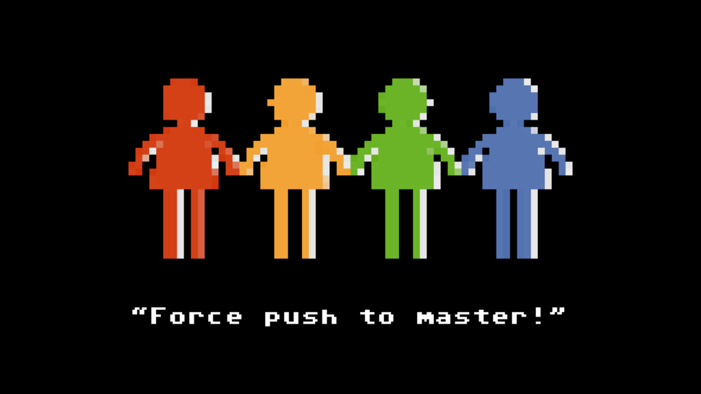 """""""Force push to master!"""""""