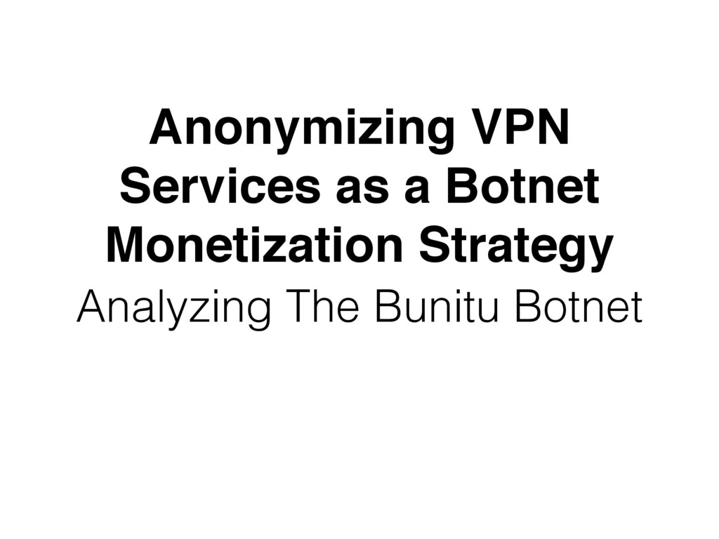 Anonymizing VPN Services as a Botnet Monetizati...