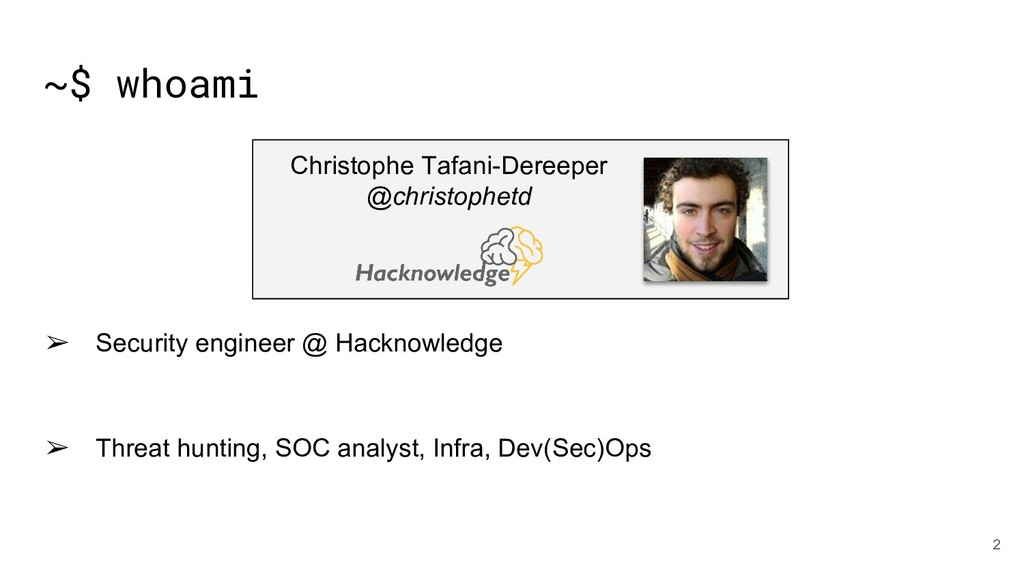 ~$ whoami ➢ Security engineer @ Hacknowledge ➢ ...