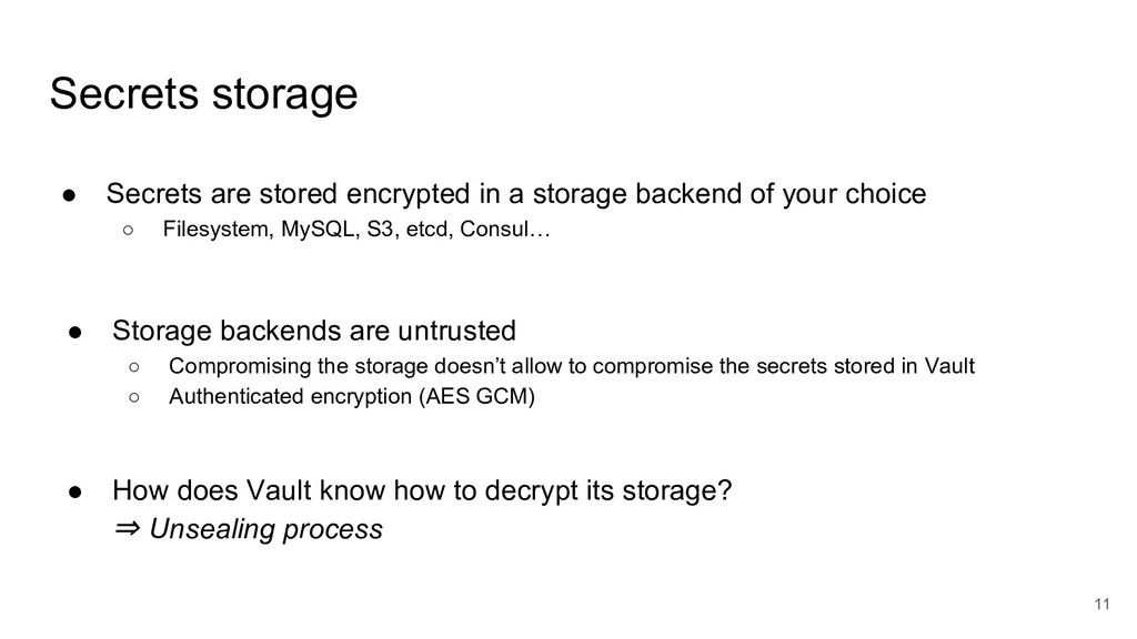 11 Secrets storage ● Secrets are stored encrypt...