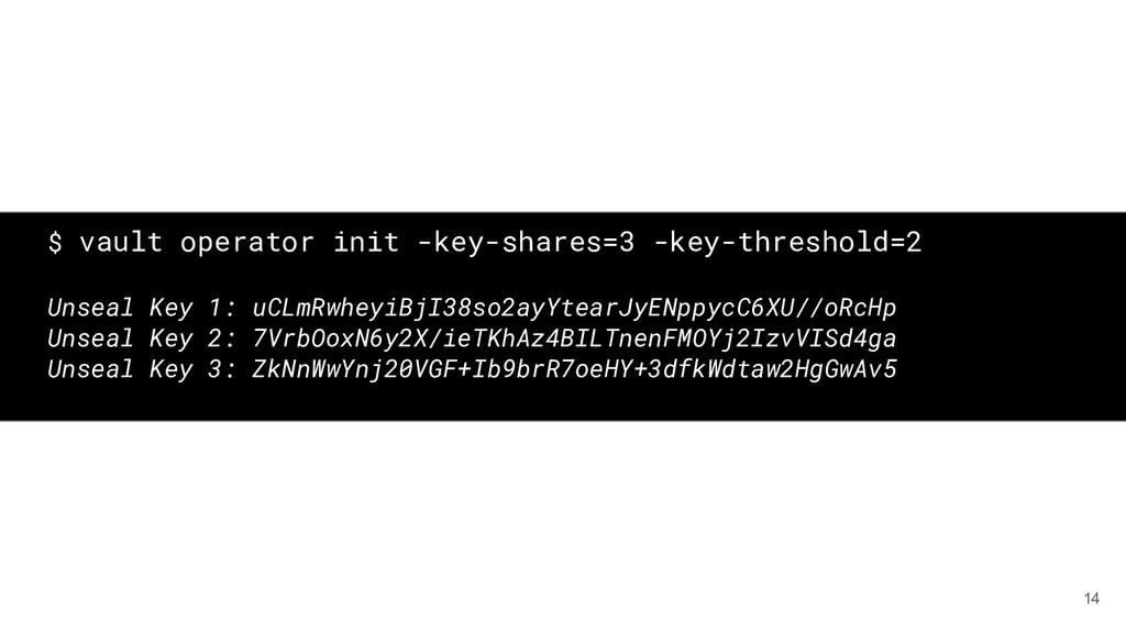 14 $ vault operator init -key-shares=3 -key-thr...