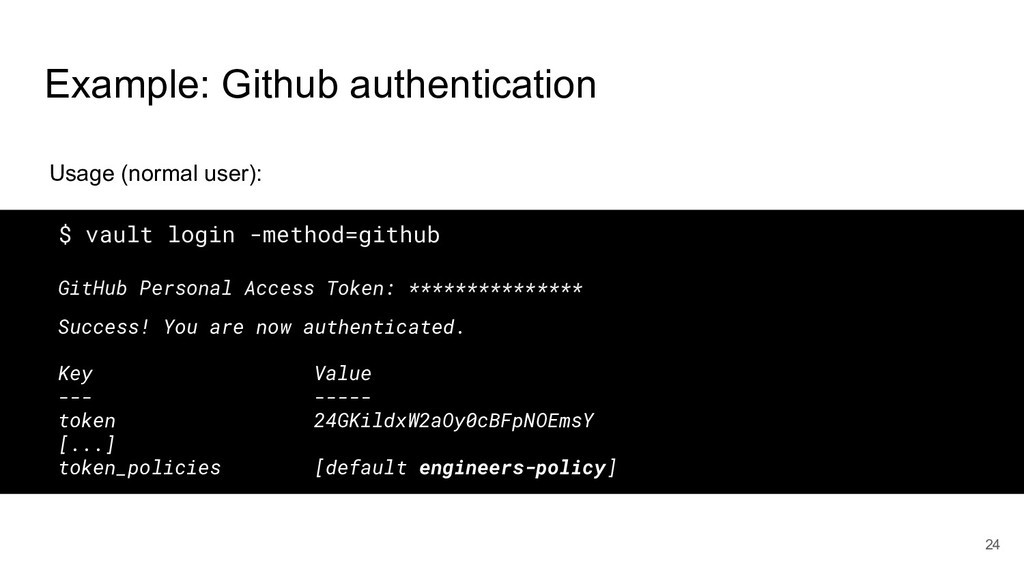24 $ vault login -method=github GitHub Personal...