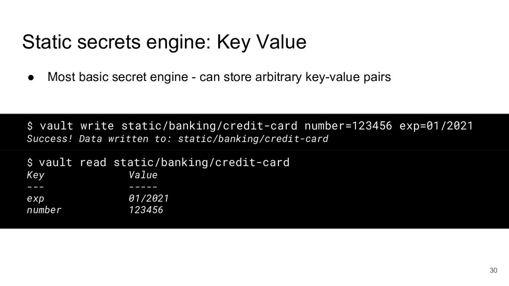 Static secrets engine: Key Value ● Most basic s...