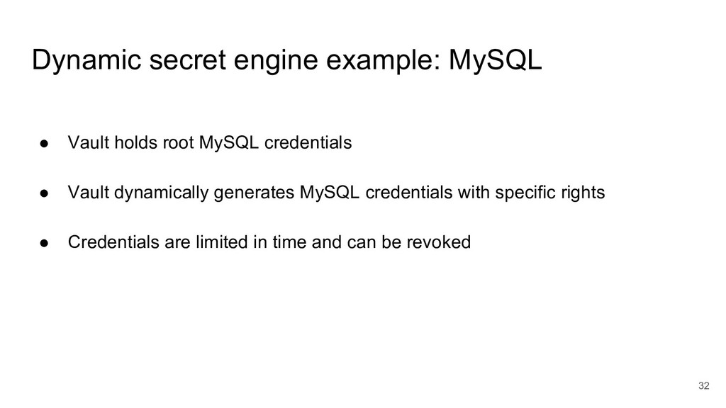 Dynamic secret engine example: MySQL ● Vault ho...