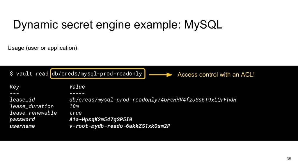 Dynamic secret engine example: MySQL 35 $ vault...