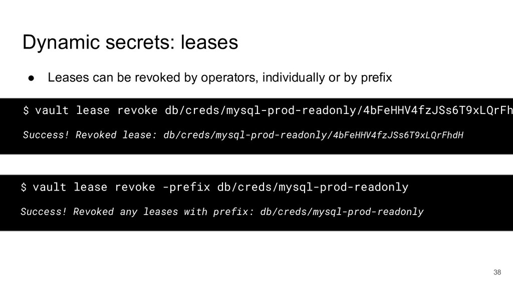 Dynamic secrets: leases 38 ● Leases can be revo...