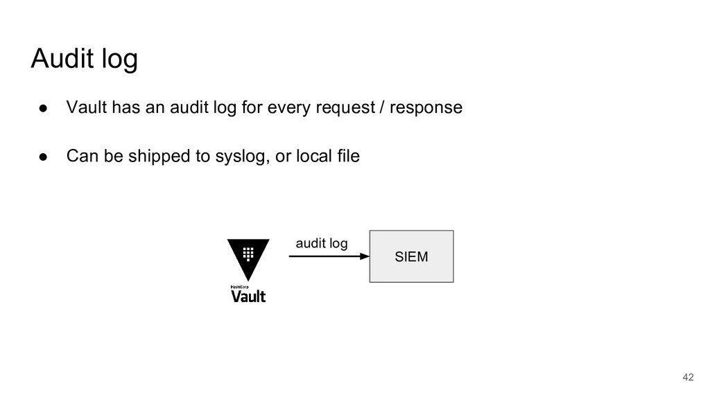 Audit log 42 ● Vault has an audit log for every...