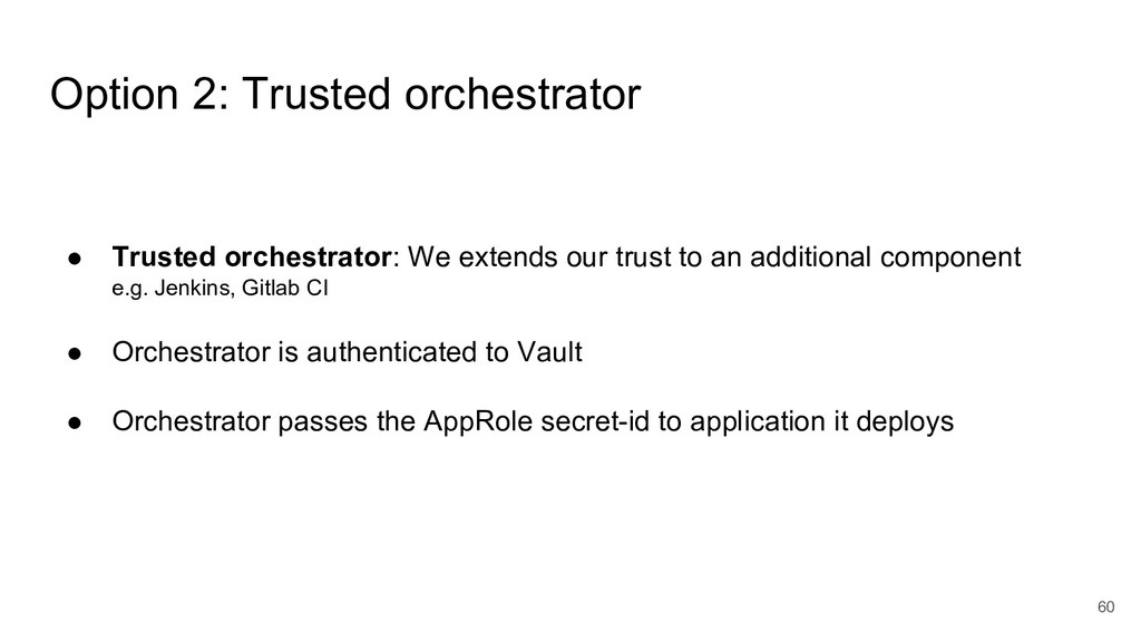 60 ● Trusted orchestrator: We extends our trust...