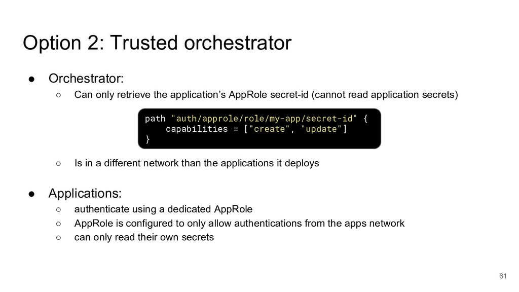 61 ● Orchestrator: ○ Can only retrieve the appl...