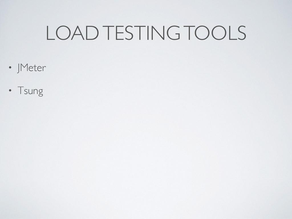 LOAD TESTING TOOLS • JMeter • Tsung