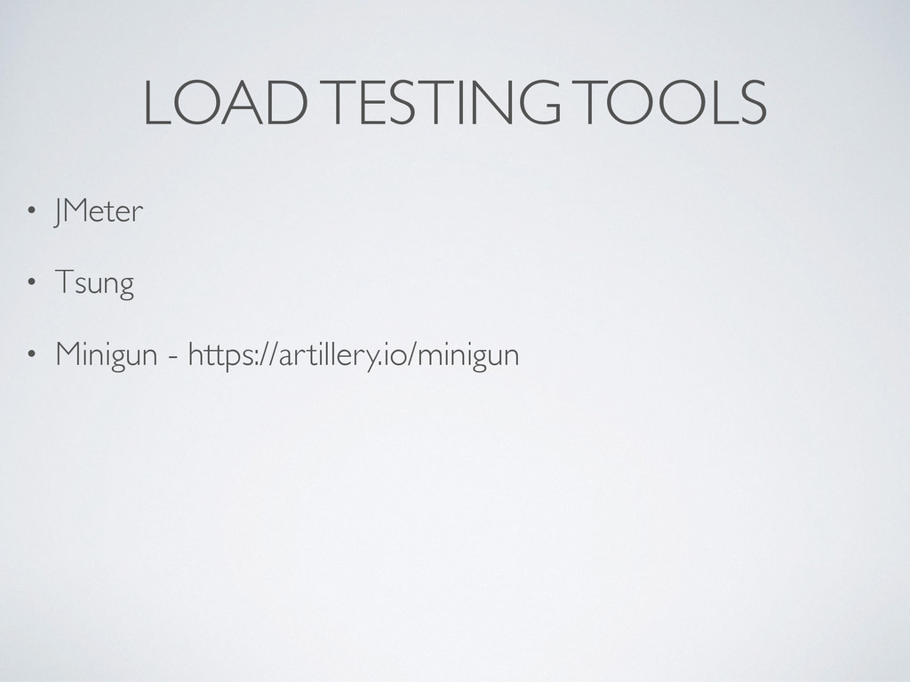 LOAD TESTING TOOLS • JMeter • Tsung • Minigun -...