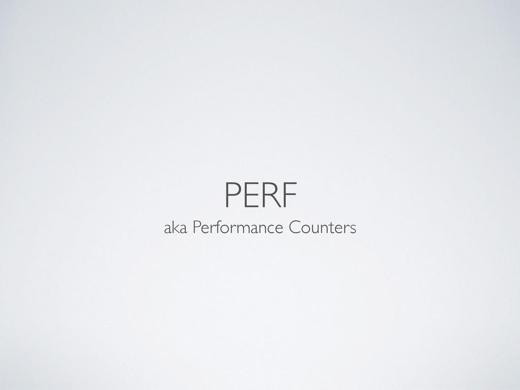 PERF aka Performance Counters