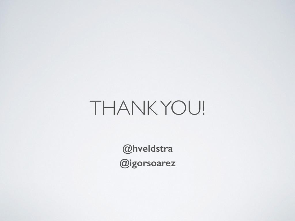 THANK YOU! @hveldstra @igorsoarez