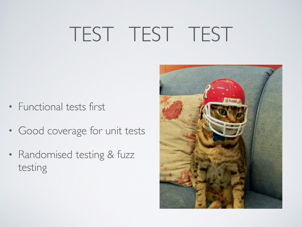 TEST TEST TEST • Functional tests first • Good ...