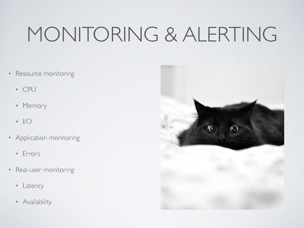 MONITORING & ALERTING • Resource monitoring • C...