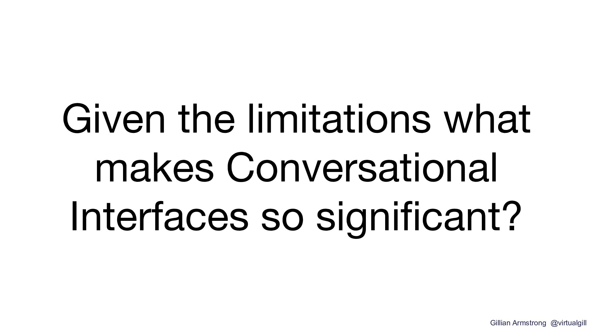 Given the limitations what makes Conversational...