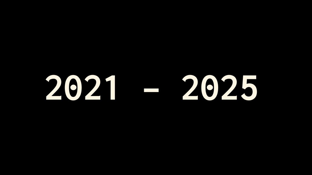 2021 - 2025