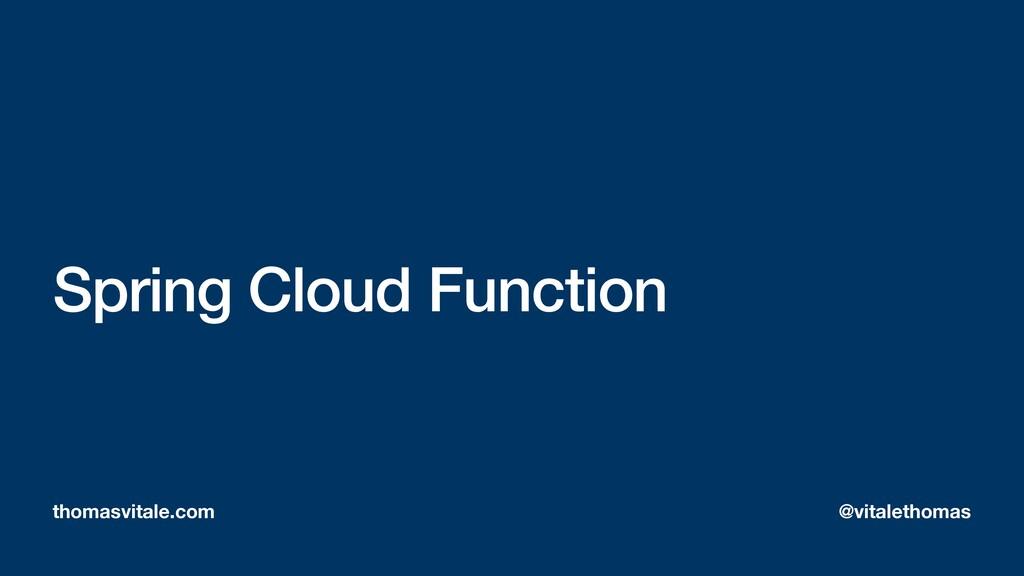 Spring Cloud Function thomasvitale.com @vitalet...