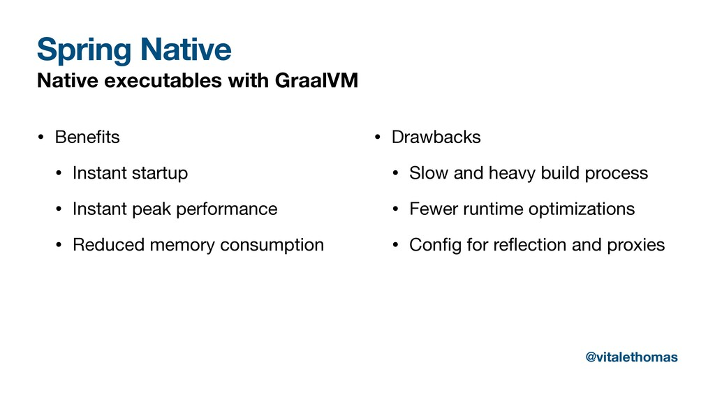 Spring Native Native executables with GraalVM •...