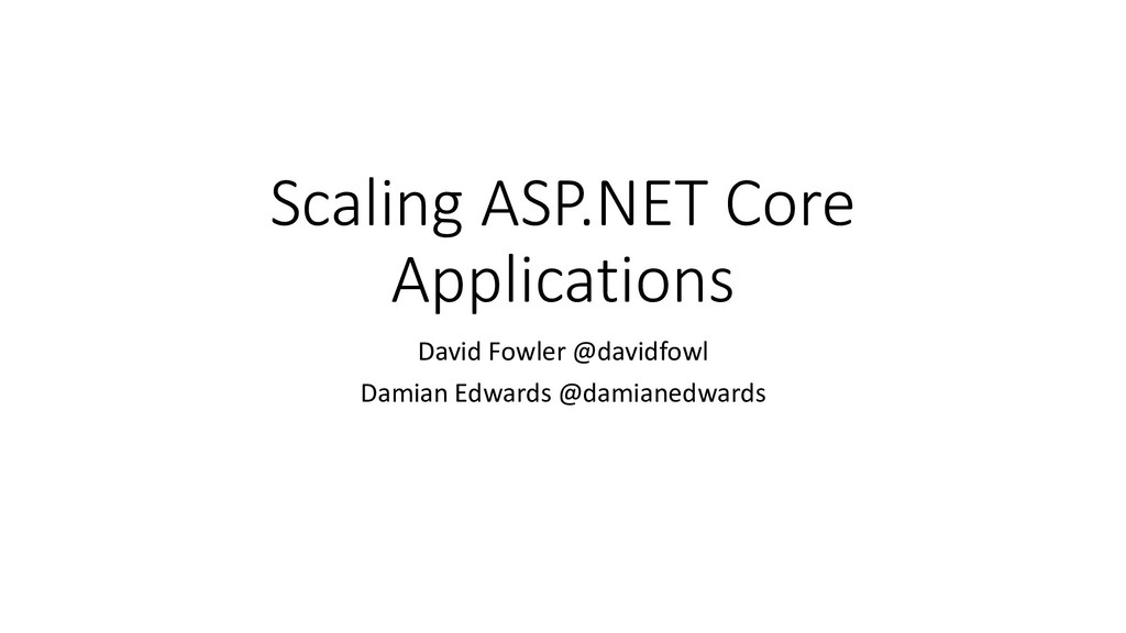 Scaling ASP.NET Core Applications David Fowler ...