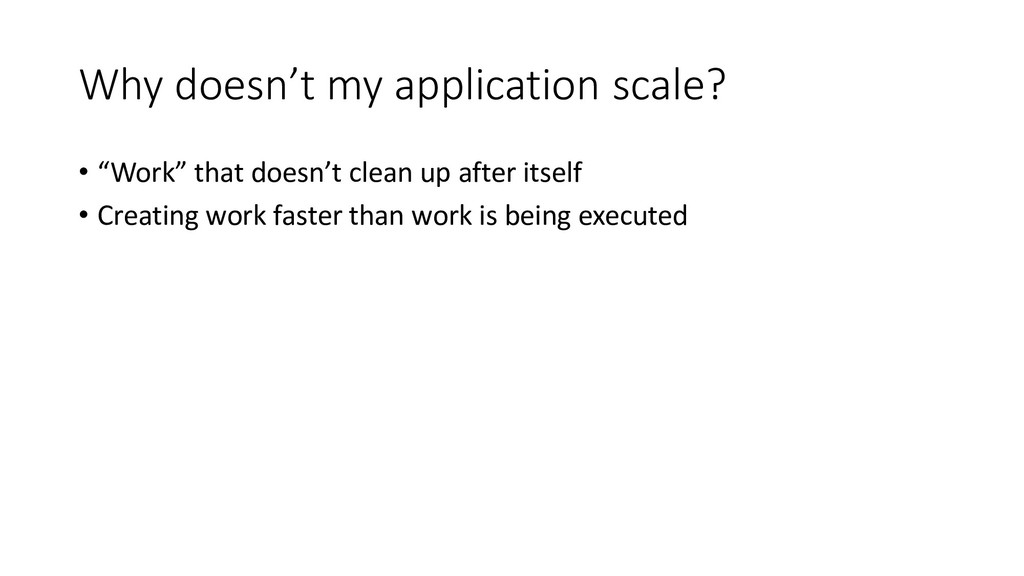 "Why doesn't my application scale? • ""Work"" that..."
