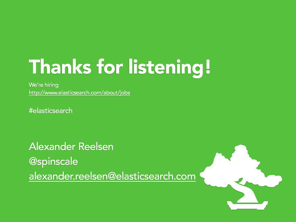 Thanks for listening! Alexander Reelsen @spinsc...