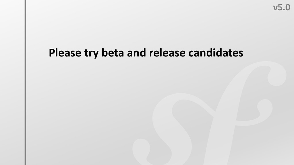 v5.0 Please try beta and release candidates