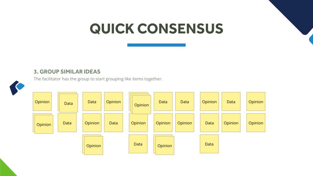 QUICK CONSENSUS 3. GROUP SIMILAR IDEAS The faci...