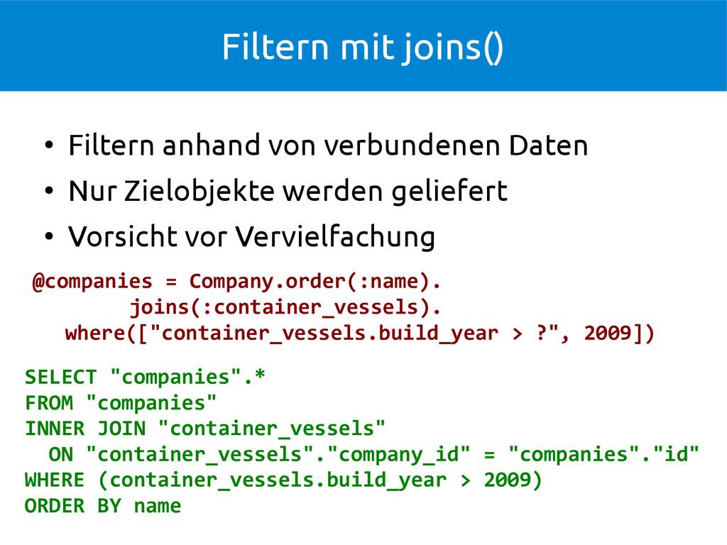 Filtern mit joins() ● Filtern anhand von verbun...