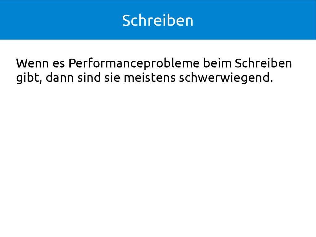 Schreiben Wenn es Performanceprobleme beim Schr...