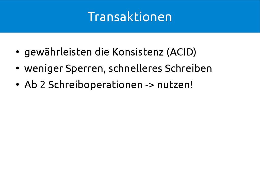 Transaktionen ● gewährleisten die Konsistenz (A...
