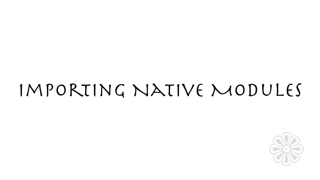 Importing Native Modules ❁