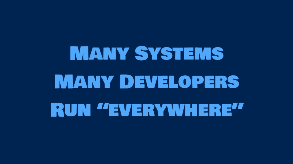 "Many Systems Many Developers Run ""everywhere"""