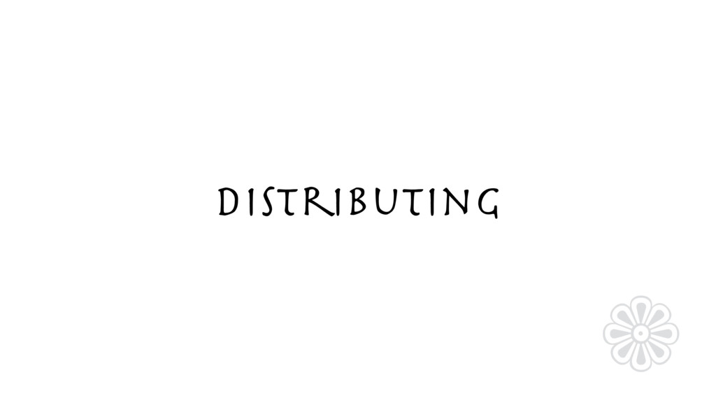 Distributing ❁