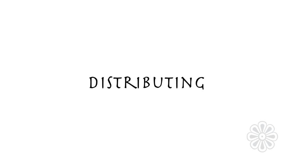 Distributing ❁