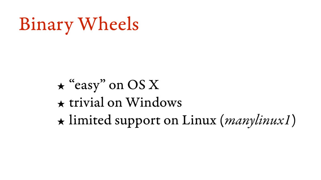 "Binary Wheels ★ ""easy"" on OS X ★ trivial on Win..."
