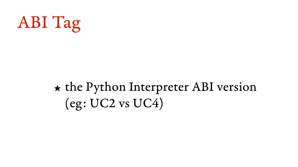 ABI Tag ★ the Python Interpreter ABI version