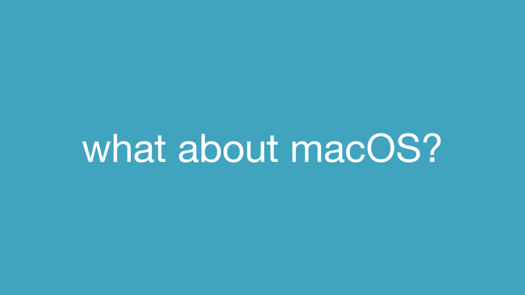 what about macOS?