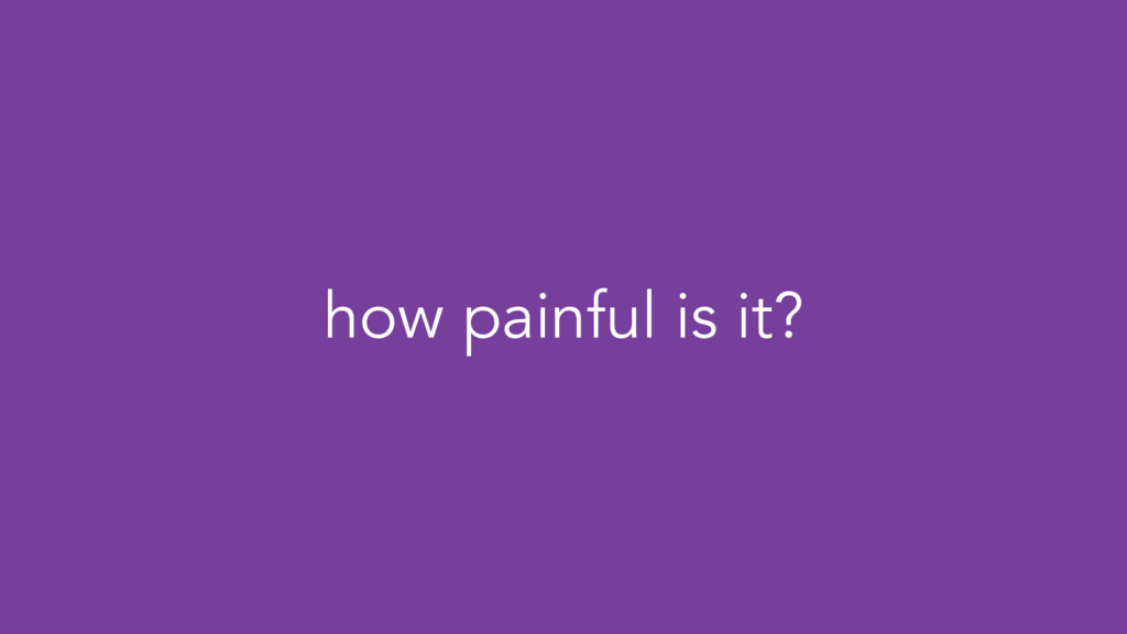 how painful is it?