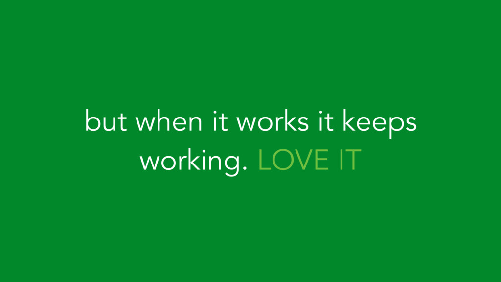 but when it works it keeps working. LOVE IT