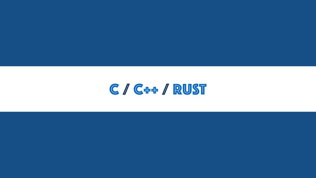 C / C++ / RUST