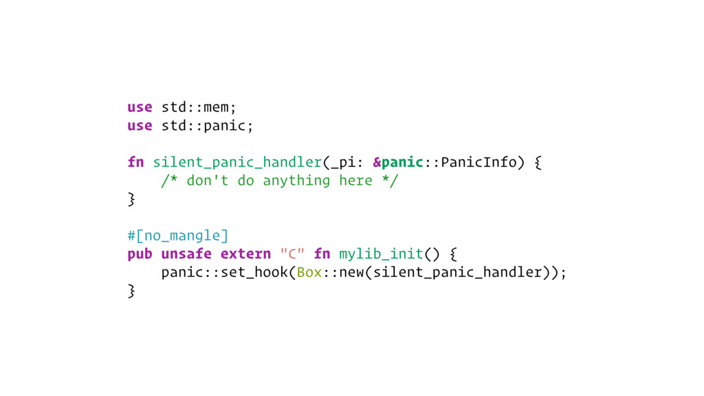 use std::mem; use std::panic; fn silent_panic_h...