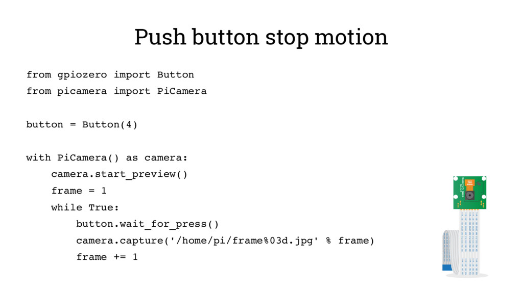 Push button stop motion from gpiozero import Bu...