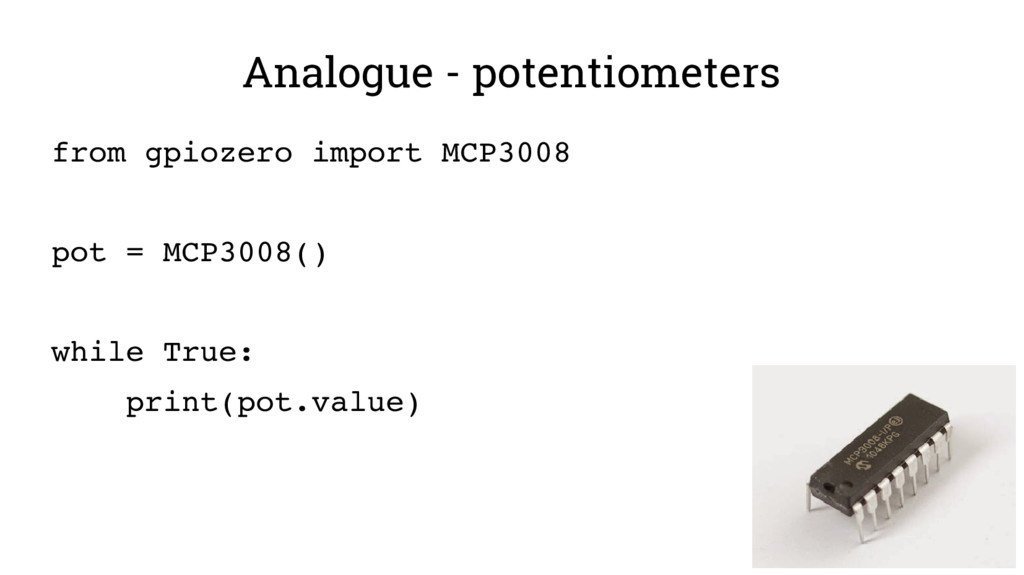 Analogue - potentiometers from gpiozero import ...
