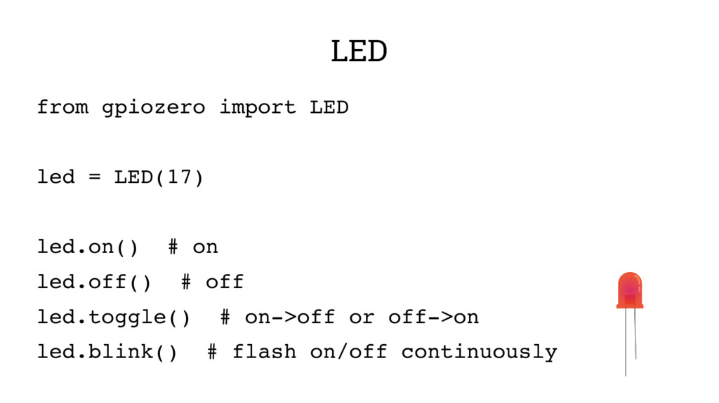 LED from gpiozero import LED led = LED(17) led....