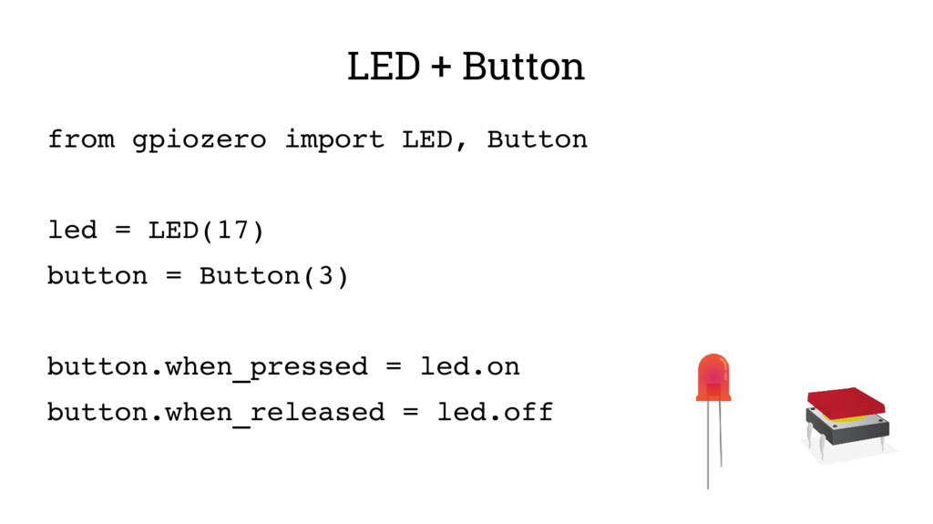 LED + Button from gpiozero import LED, Button l...