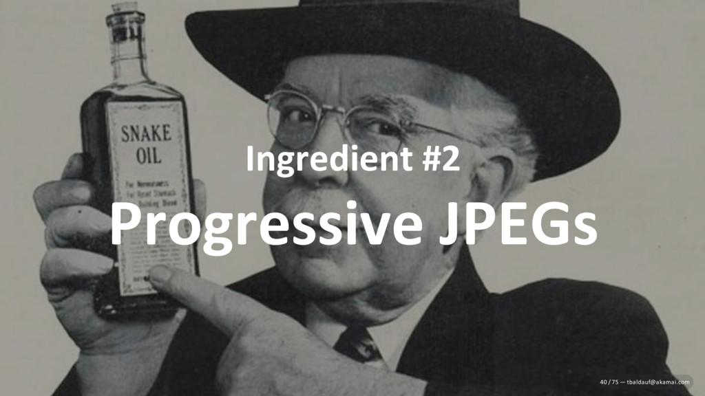 Ingredient #2 Progressive JPEGs 40 / 75 — tbald...