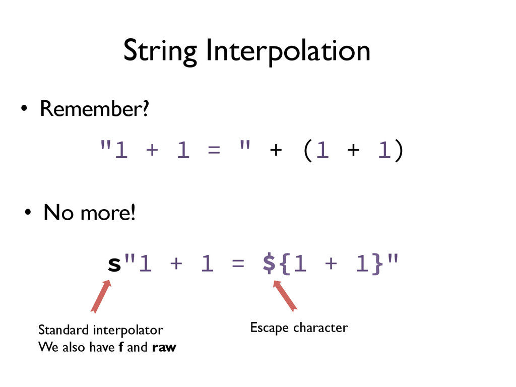 "String Interpolation ""1 + 1 = "" + (1 + 1) •  No..."