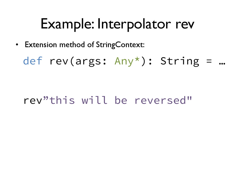 Example: Interpolator rev def rev(args: Any*): ...