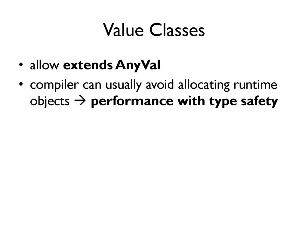Value Classes •  allow extends AnyVal •  compil...